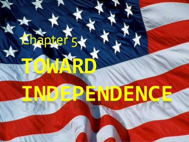 TOWARD INDEPENDENCE Chapter 5 ...