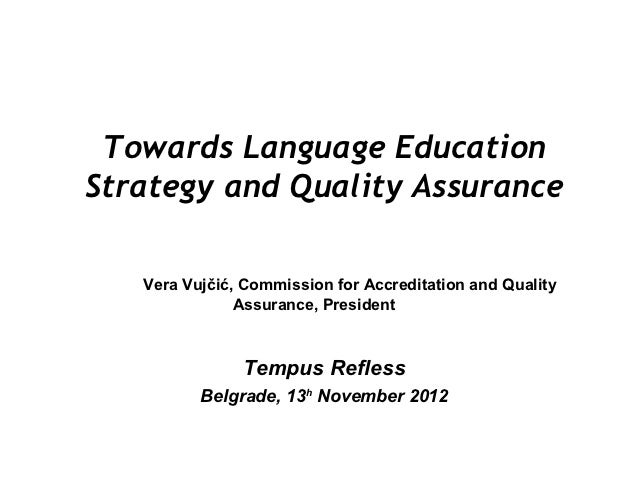 Towards Language EducationStrategy and Quality Assurance   Vera Vujčić, Commission for Accreditation and Quality          ...