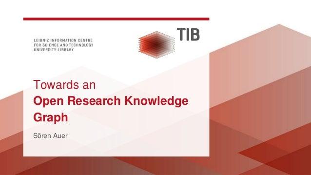 Towards an Open Research Knowledge Graph Sören Auer