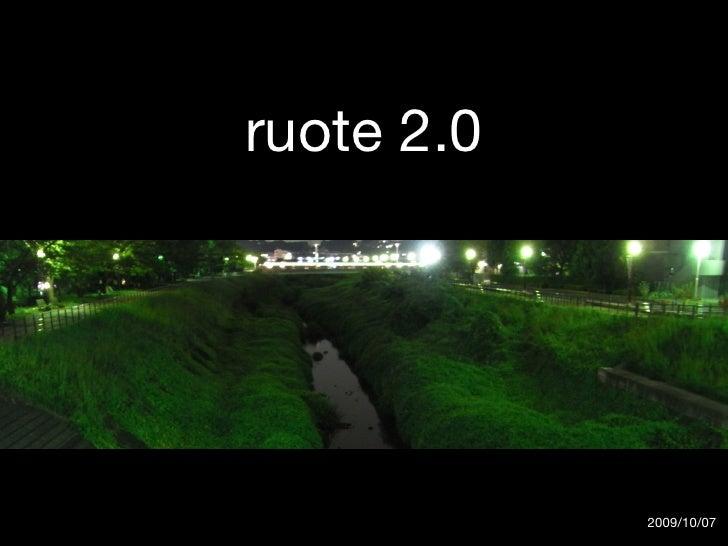 ruote 2.0                 2009/10/07