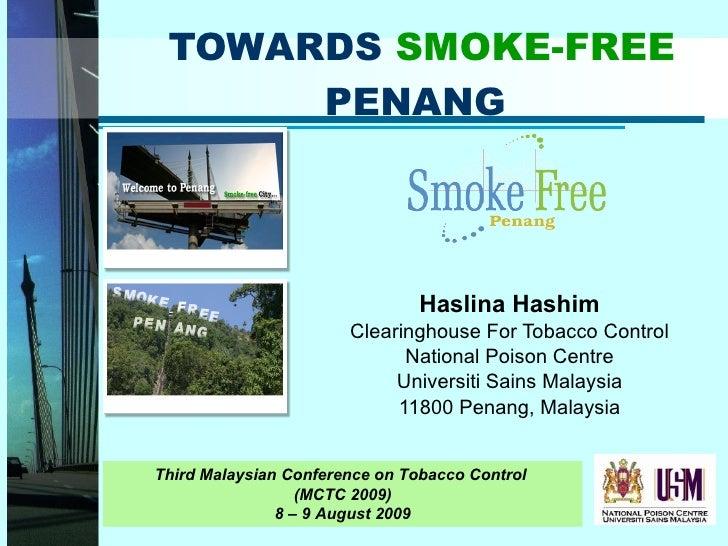 TOWARDS  SMOKE-FREE  PENANG Haslina Hashim Clearinghouse For Tobacco Control National Poison Centre Universiti Sains Malay...