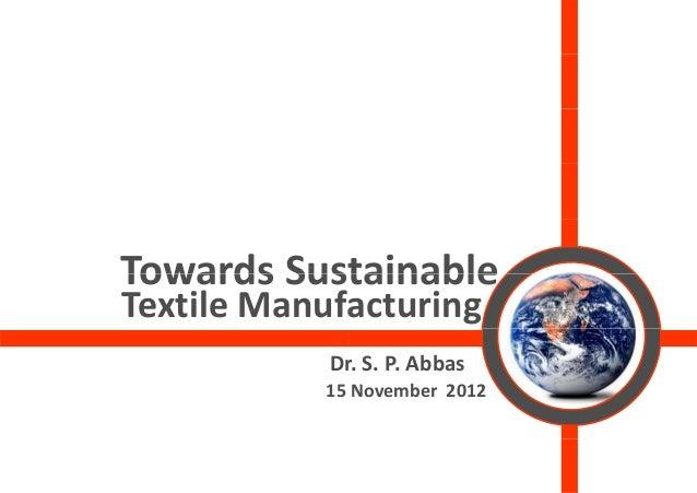TowardsSustTowards Sust           tainableTextileManufa             acturing            Dr             r.S.P.Abbas   ...