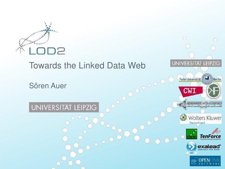 Towards the Linked Data Web Sören Auer<br />