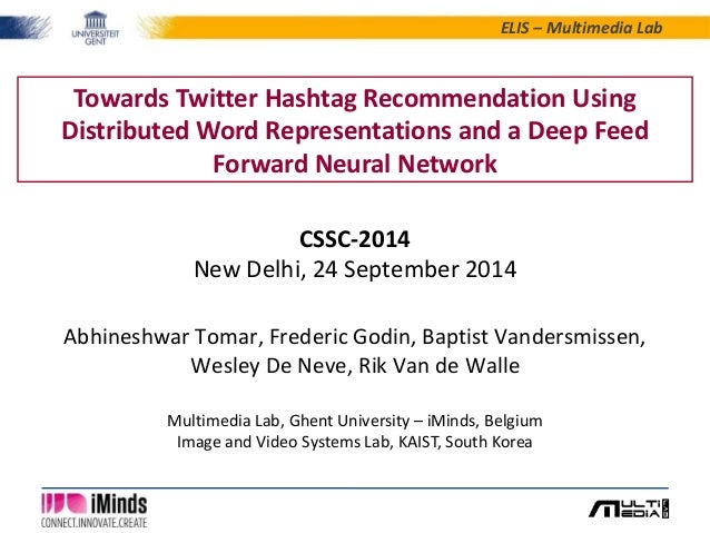ELIS – Multimedia Lab  Towards Twitter Hashtag Recommendation Using  Distributed Word Representations and a Deep Feed  For...