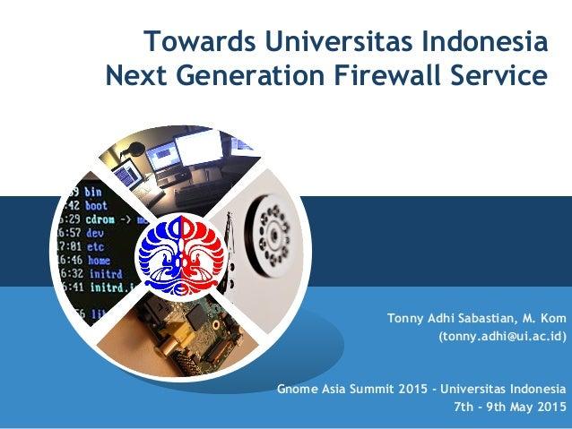 Towards Universitas Indonesia Next Generation Firewall Service Tonny Adhi Sabastian, M. Kom (tonny.adhi@ui.ac.id) Gnome As...