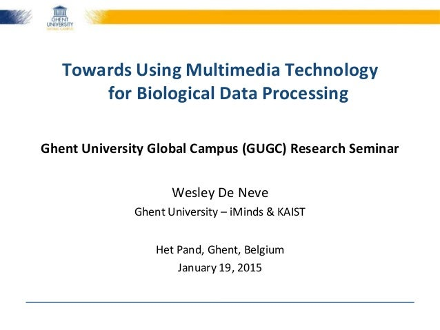 Ghent University Global Campus (GUGC) Research Seminar Wesley De Neve Ghent University – iMinds & KAIST Het Pand, Ghent, B...