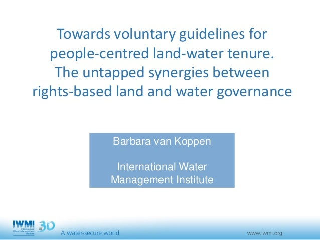 Towards voluntary guidelines for people-centred land-water tenure. The untapped synergies between rights-based land and wa...