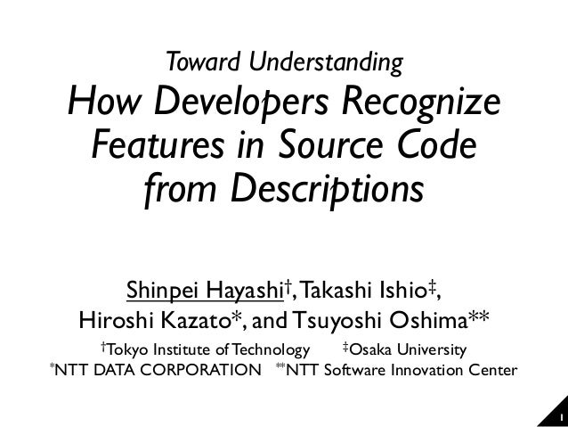 Toward Understanding How Developers Recognize Features in Source Code from Descriptions Shinpei Hayashi†,Takashi Ishio‡, H...