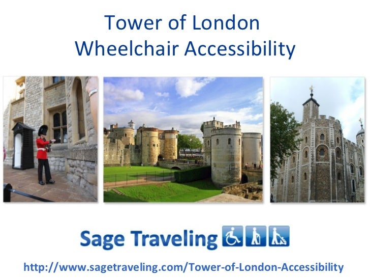 Tower of London         Wheelchair Accessibilityhttp://www.sagetraveling.com/Tower-of-London-Accessibility