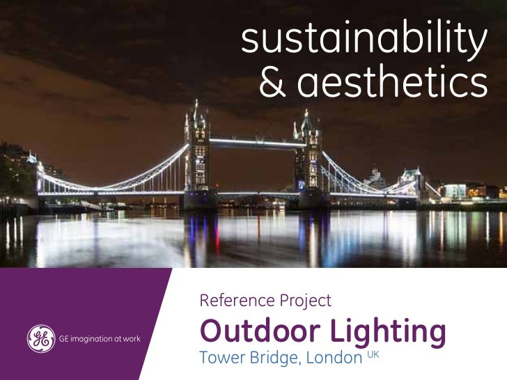 sustainability      & aestheticsReference ProjectOutdoor LightingTower Bridge, London UK