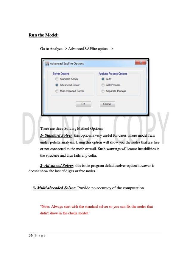 36   P a g e Run the Model: Go to Analyze--> Advanced SAPfire option --> There are three Solving Method Options: 1- Standa...