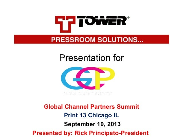 Presentation for  Global Channel Partners Summit Print 13 Chicago IL September 10, 2013 Presented by: Rick Principato-Pres...