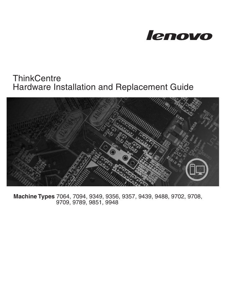 ThinkCentre Hardware Installation and Replacement Guide     Machine Types 7064, 7094, 9349, 9356, 9357, 9439, 9488, 9702, ...