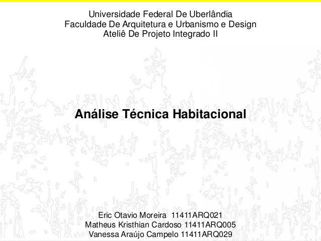 Universidade Federal De Uberlândia Faculdade De Arquitetura e Urbanismo e Design Ateliê De Projeto Integrado II  Análise T...