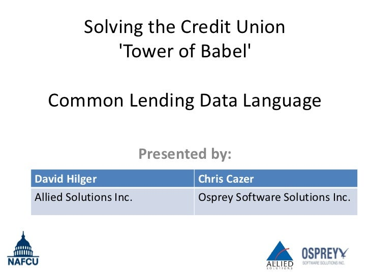 Solving the Credit Union              Tower of Babel  Common Lending Data Language                        Presented by:Dav...