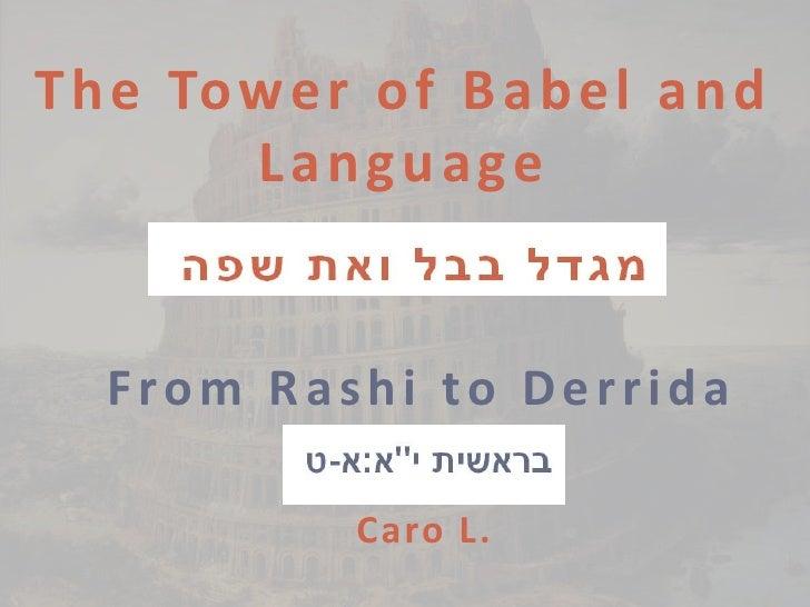 T h e To w e r o f B a b e l a n d         L a n g u a ge   From Rashi to Derrida              Caro L.