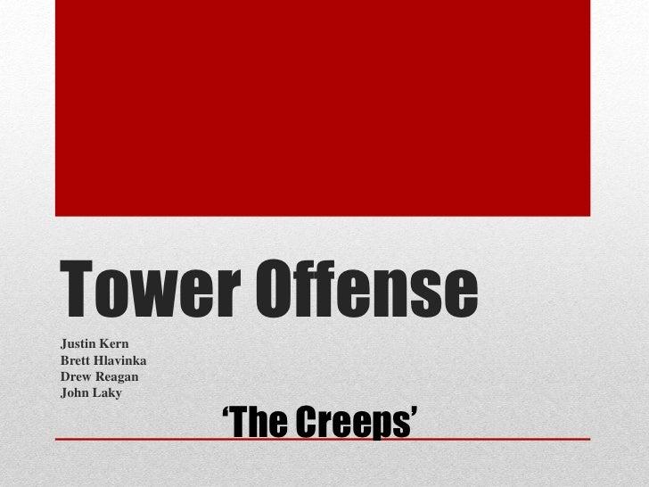 Tower Offense Justin Kern Brett Hlavinka Drew Reagan John Laky                   'The Creeps'