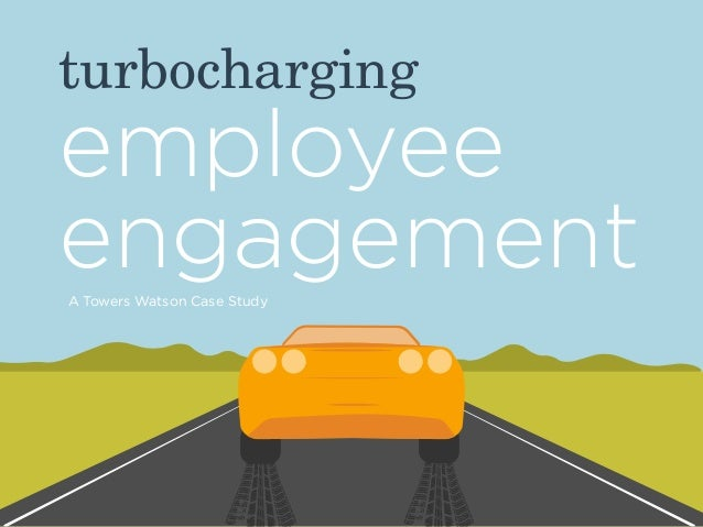 turbocharging  employee engagement A Towers Watson Case Study
