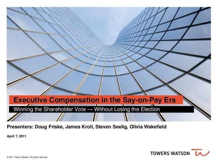 Executive Compensation in the Say-on-Pay Era      Winning the Shareholder Vote — Without Losing the ElectionPresenters: Do...