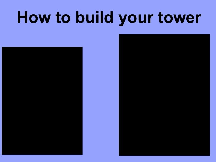 How to build your tower