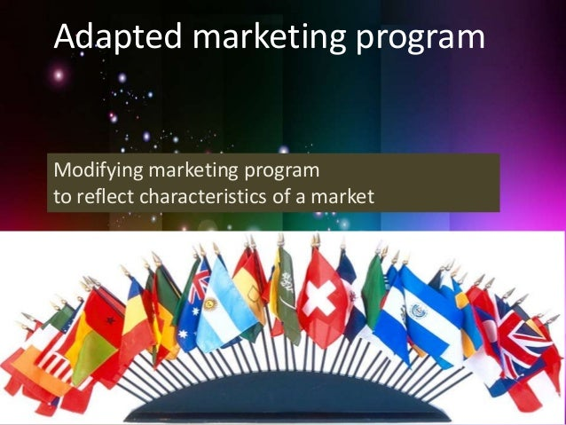 adapting products for foreign markets Ask: what are you trying to accomplish in an overseas market  what parts must  be adapted to meet the target overseas market requirements  you become at  rolling out a new and improved product and service offerings.