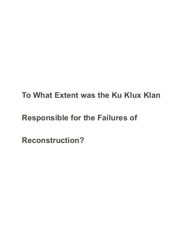 to what extent was the ku klux klan responsible for the failures of r  to what extent was the ku klux klan responsible for the failures of reconstruction