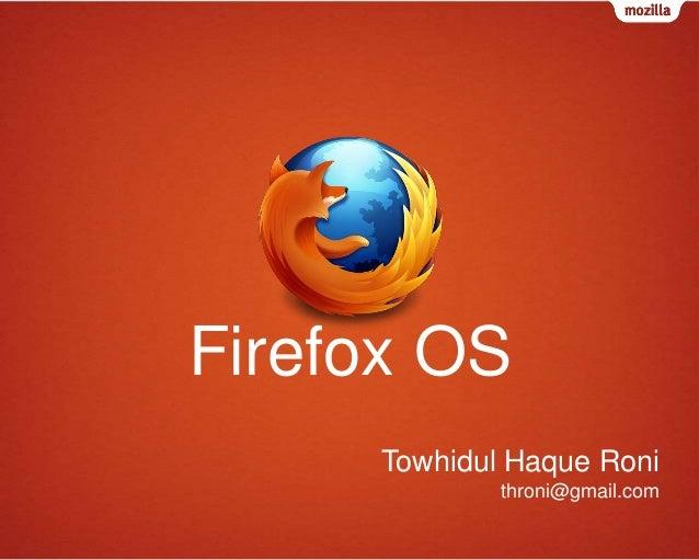Firefox OS Towhidul Haque Roni throni@gmail.com