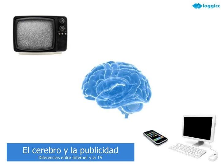 El cerebro y la publicidad<br />Diferencias entre Internet y la TV<br />