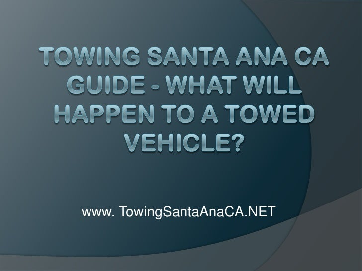 Towing Santa Ana CA Guide - What Will Happen To a Towed Vehicle?<br />www. TowingSantaAnaCA.NET<br />
