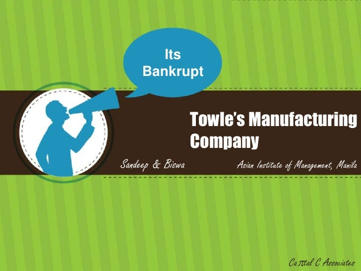 Its Bankrupt<br />Towle's Manufacturing Company<br />Sandeep & Biswa               Asian Institute of Management, Manila<b...