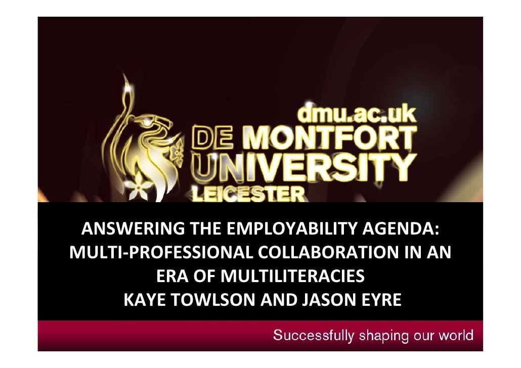 ANSWERING THE EMPLOYABILITY AGENDA: MULTI‐PROFESSIONAL COLLABORATION IN AN         ERA OF MULTILITERACIES     KAYE TOWLSON...