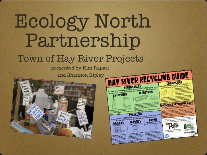 Ecology North PartnershipTown of Hay River Projects      presented by Kim Rapati        and Shannon Ripley