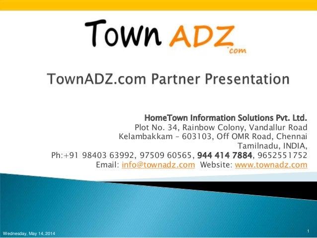 HomeTown Information Solutions Pvt. Ltd. Plot No. 34, Rainbow Colony, Vandallur Road Kelambakkam – 603103, Off OMR Road, C...