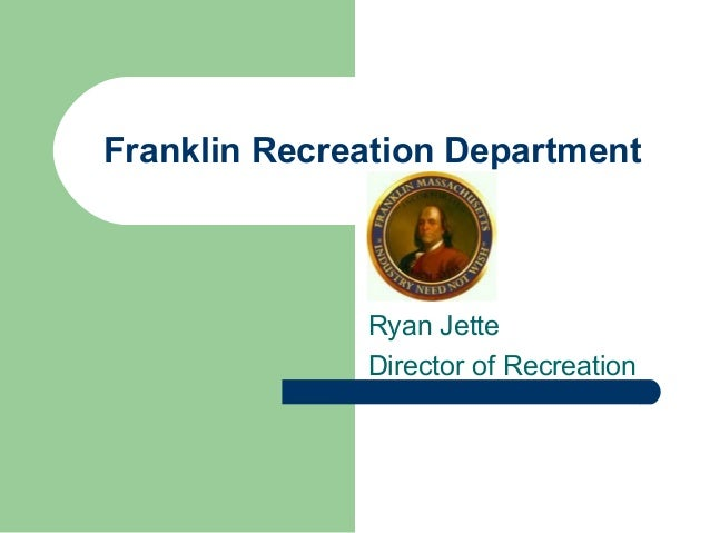 Franklin Recreation Department Ryan Jette Director of Recreation