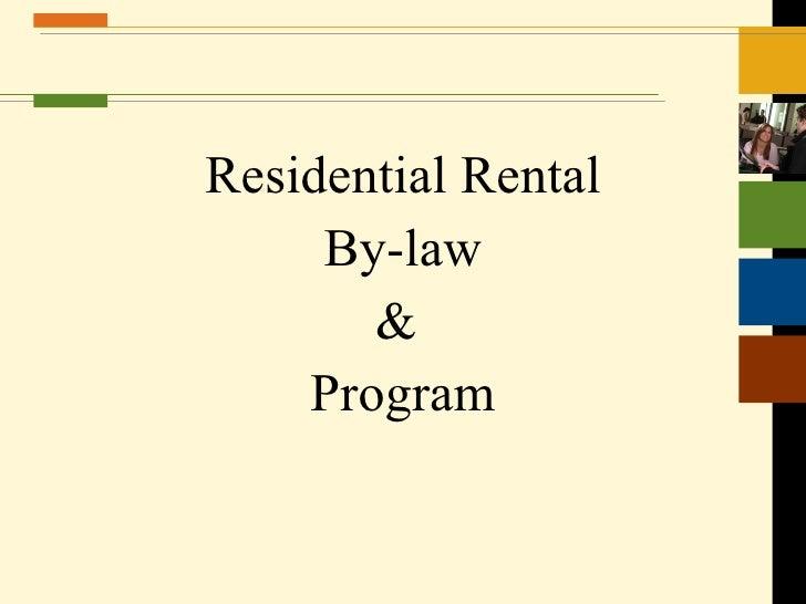 <ul><li>Residential Rental </li></ul><ul><li>By-law </li></ul><ul><li>&  </li></ul><ul><li>Program </li></ul>