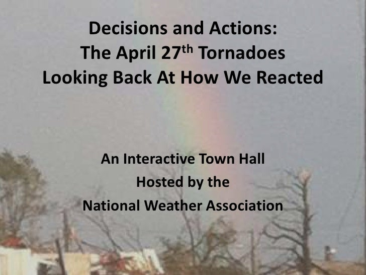 Decisions and Actions: The April 27th Tornadoes Looking Back At How We Reacted <br />An Interactive Town Hall<br />Hosted ...