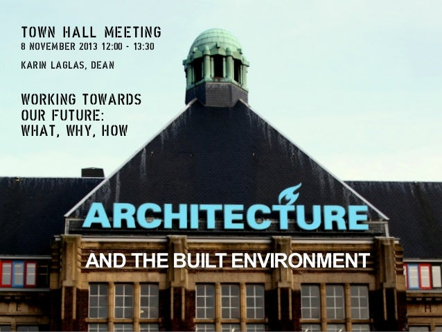 TOWN HALL MEETING 8 NOVEMBER 2013 12:00 - 13:30 KARIN LAGLAS, DEAN  WORKING TOWARDS OUR FUTURE: WHAT, WHY, HOW  AND THE BU...