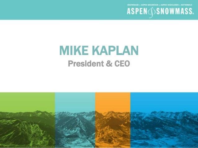 MIKE KAPLAN President & CEO