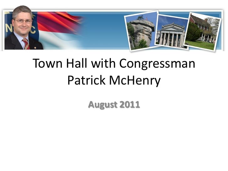 Town Hall with Congressman     Patrick McHenry        August 2011