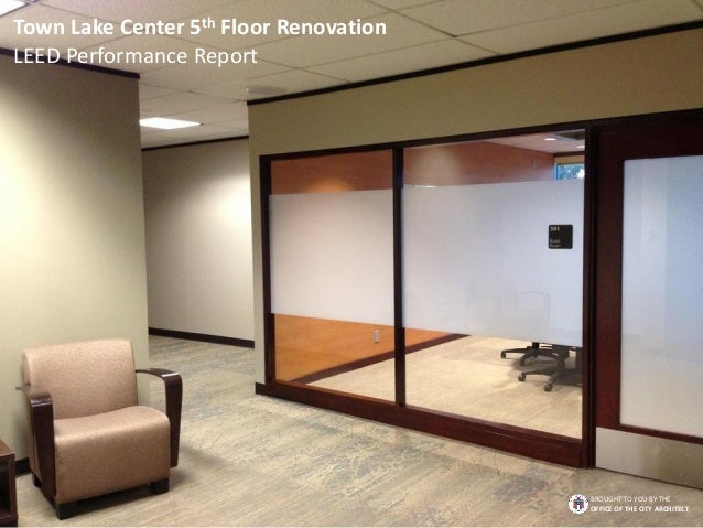 Town Lake Center 5th Floor Renovation LEED Performance Report BROUGHT TO YOU BY THE OFFICE OF THE CITY ARCHITECT