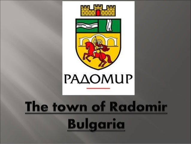 The town ofRadomir islocated in thesouth-westernpart of Bulgaria.Radomir is in avalley at the footof the mountainGolo Bard...