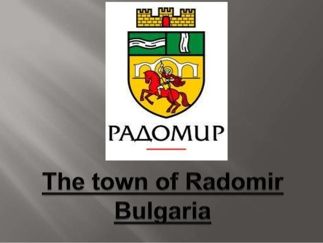 The town ofRadomir is locatedin the south-western part ofBulgaria. Radomiris in a valley at thefoot of the mountainGolo Ba...