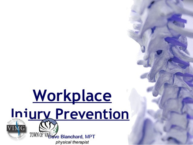 Workplace Injury Prevention Dave Blanchard, MPTDave Blanchard, MPT physical therapistphysical therapist