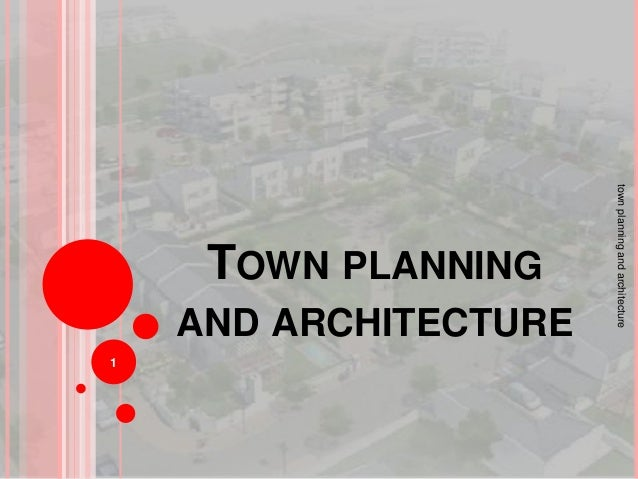 TOWN PLANNING AND ARCHITECTURE 1 townplanningandarchitecture