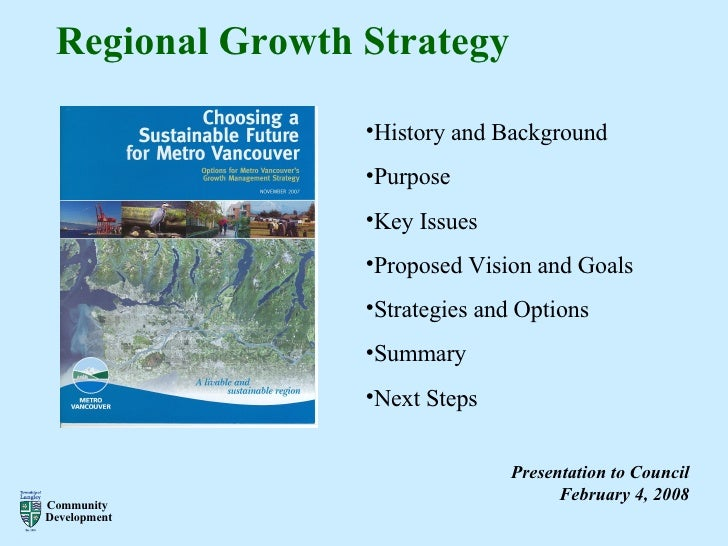 Regional Growth Strategy Presentation to Council February 4, 2008 <ul><li>History and Background </li></ul><ul><li>Purpose...
