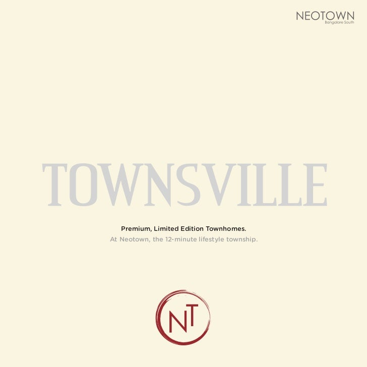 TOWNSVILLE     Premium, Limited Edition Townhomes.  At Neotown, the 12-minute lifestyle township.