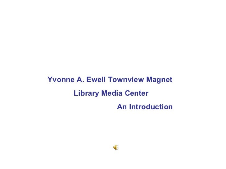 Yvonne A. Ewell Townview Magnet      Library Media Center                 An Introduction