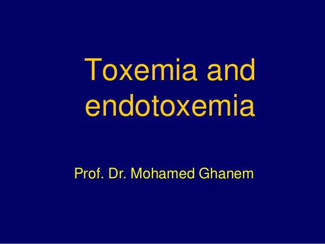 Toxemia and endotoxemia Prof. Dr. Mohamed Ghanem
