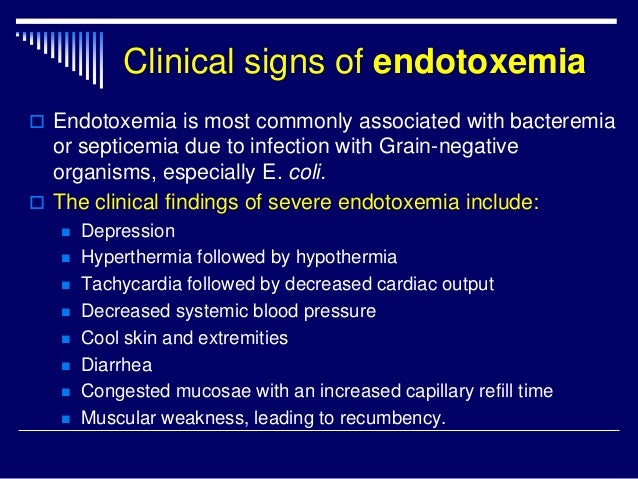 Clinical signs of endotoxemia  Endotoxemia is most commonly associated with bacteremia or septicemia due to infection wit...