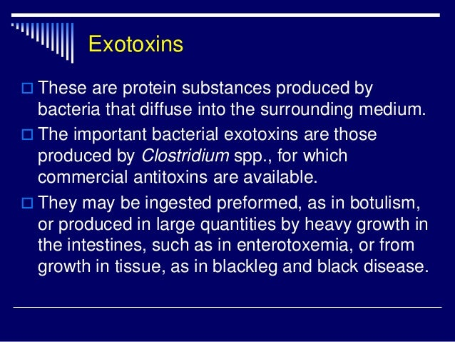 Exotoxins  These are protein substances produced by bacteria that diffuse into the surrounding medium.  The important ba...